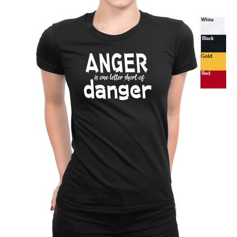 71fd16ce Women's Anger Is One Letter Short Of Danger T-Shirts - Comfort Styles