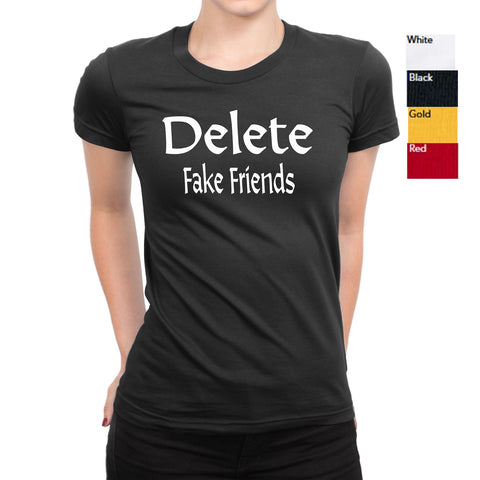 Women's Delete Fake Friends T-Shirts - Comfort Styles