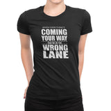 Women's When Eeverything's Coming Your Way T-Shirts