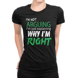 Women's I'm Arguing I'm Just Explaining Why I'm Right T-Shirts