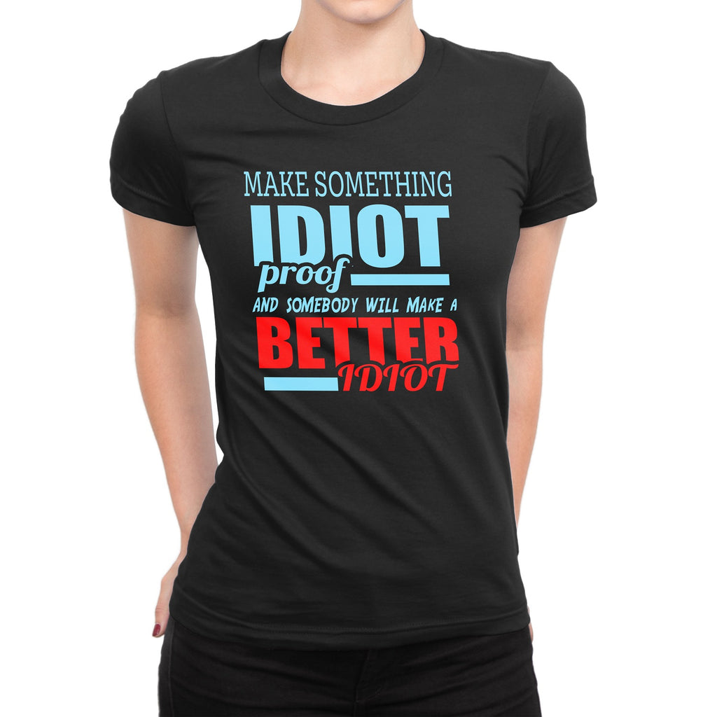 Women's Make Something Idiot Proof Two Colors T-Shirts - Comfort Styles