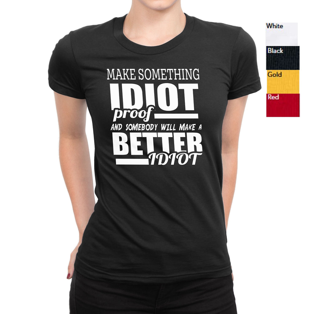 Women's Make Something Idiot Proof T-Shirts - Comfort Styles