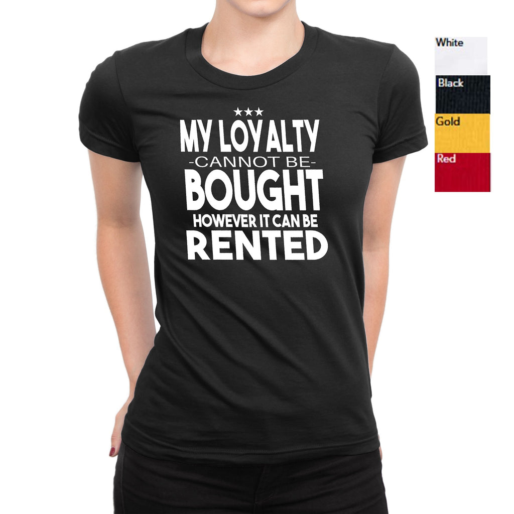 Women's My Loyalty Cannot Be Bought T-Shirts - Comfort Styles