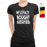 Women's My Loyalty Cannot Be Bought T-Shirts