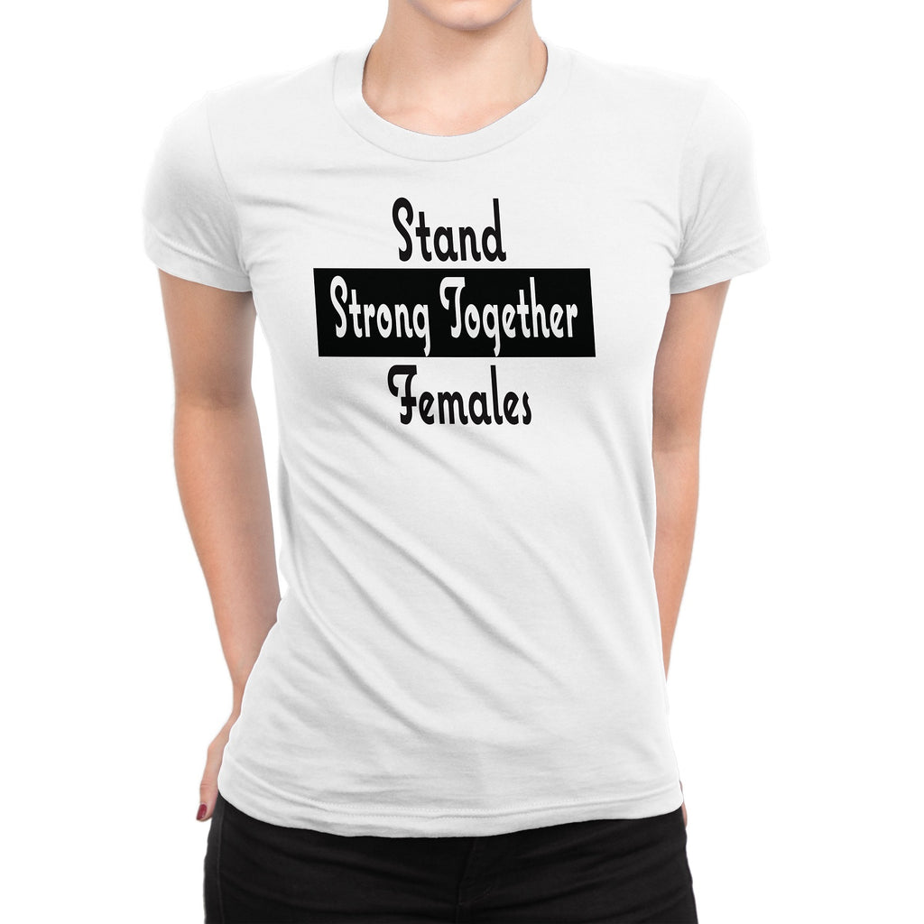 Women's Stand Strong Together Females T-Shirts - Comfort Styles