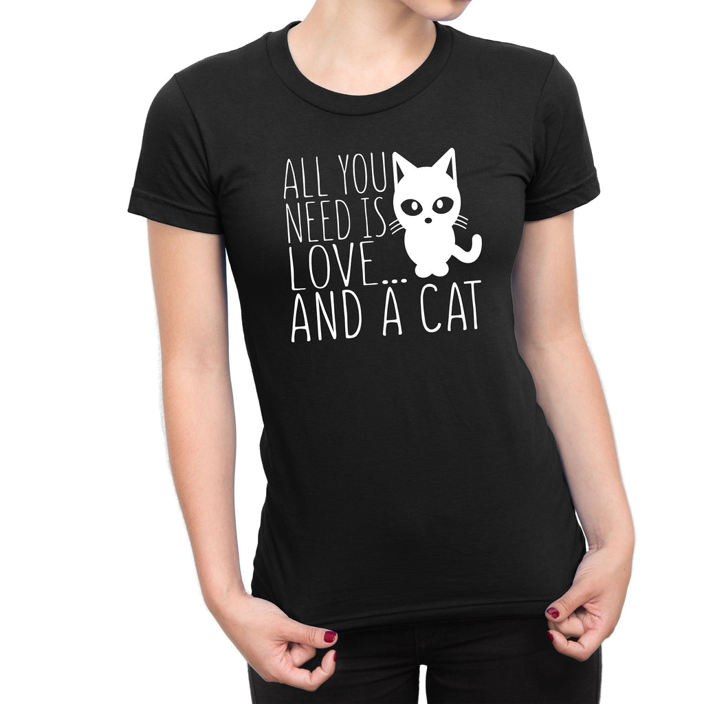 Women's All You Need Is Love And A Cat Tee Shirts - Comfort Styles