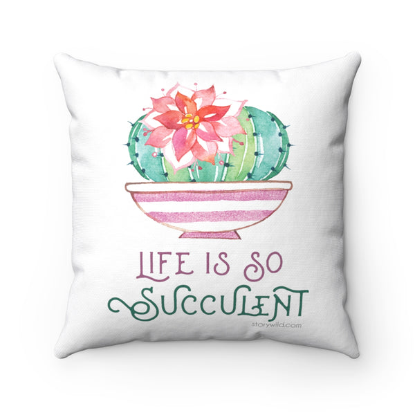 Life is So Succulent, Square Pillow Case