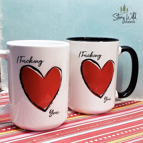 I F-ing Love You! 15 oz Mug