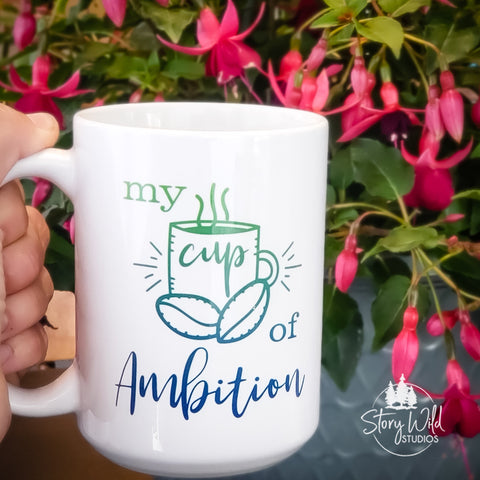 My Cup of Ambition 15 oz Mug