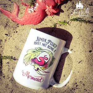 Kinda Pissed about not being a Mermaid 15 oz Mug