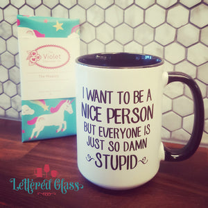 I want to be a Nice Person, BUT.... 15 oz Mug