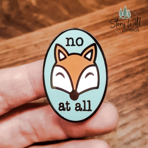 No Fox At All -  Enamel Pin