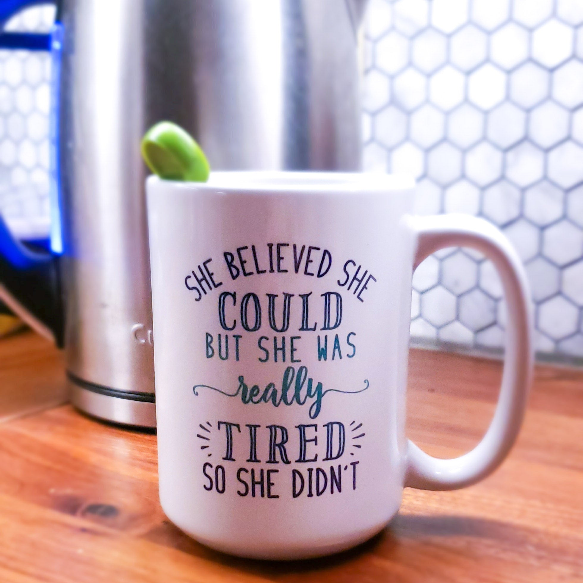 She Believed she could... BUT... 15 oz Mug