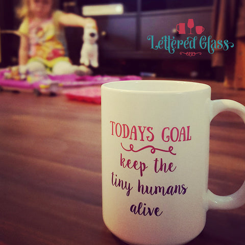 Today's Goal: Keep the Tiny Humans Alive! 15 oz Mug