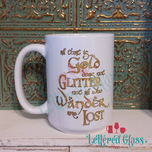All that is Gold does not Glitter 15 oz Mug