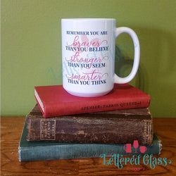 You're Braver, Stronger and Smarter than You think 15 oz Mug
