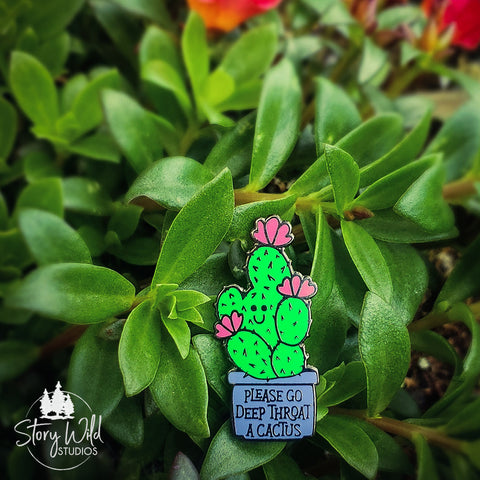 Please go Deep Throat a Cactus - A Hard Enamel Pin