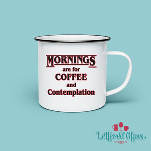 Morning are for Coffee and Contemplation 10 oz Enamel Mug