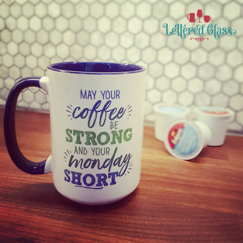 May Your Coffee be Strong and Your Monday Short 15 oz Mug