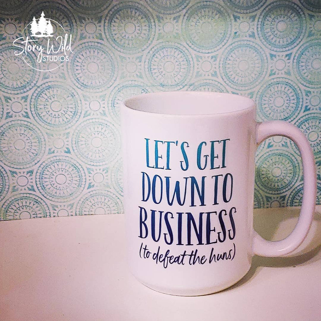Let's Get Down to Business! A 15 oz MUG