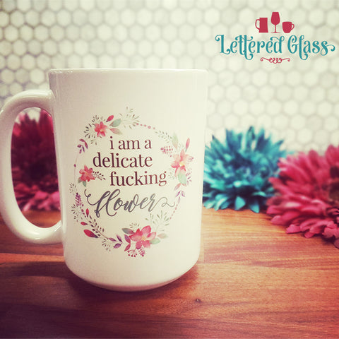 I am a Delicate Fucking Flower 15 oz Mug
