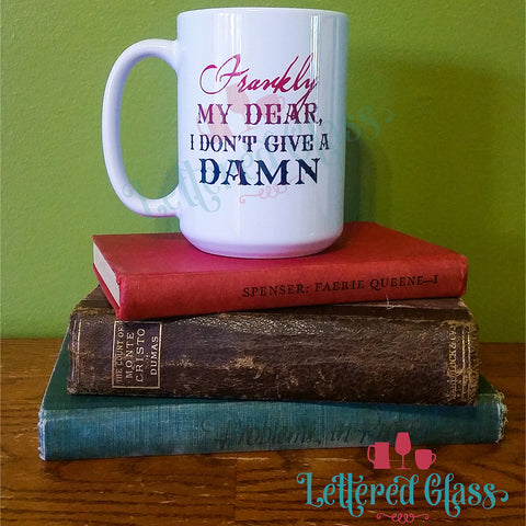 Frankly My Dear, I don't give a Damn. 15 oz Mug