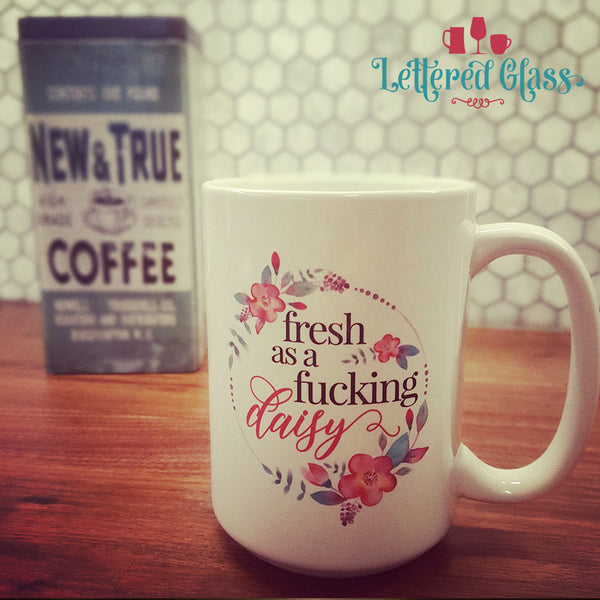 Fresh as a Fucking Daisy 15 oz Mug