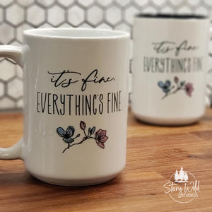 It's Fine, Everything's Fine 15 oz Mug
