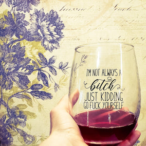 I'm not always a B***h 21 oz Wine Glass