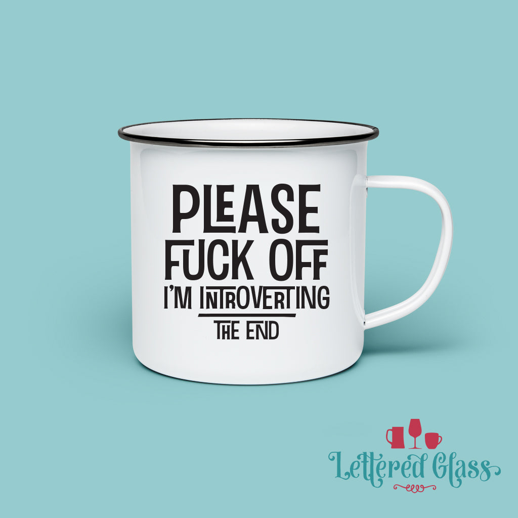 Please Fuck Off... I'm introverting 10 oz Enamel Mug