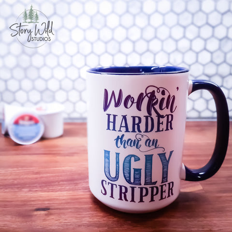 Workin' Harder than an Ugly Stripper 15 oz Mug