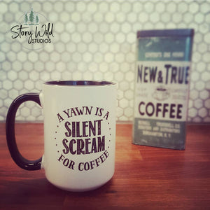 A Yawn is a Silent Scream for Coffee 15 oz Mug