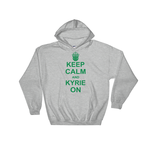 Keep Calm and KYRIE On Hooded Sweatshirt