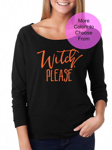 Witch Please - Slouchy Style 3/4 Sleeve Sweatshirt