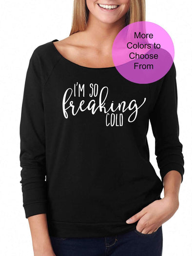 I'm So Freaking Cold - Slouchy Style 3/4 Sleeve Sweatshirt