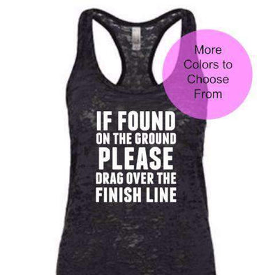 If Found On The Ground Please Drag Over The Finish Line - Burnout Tank Top - White Ink