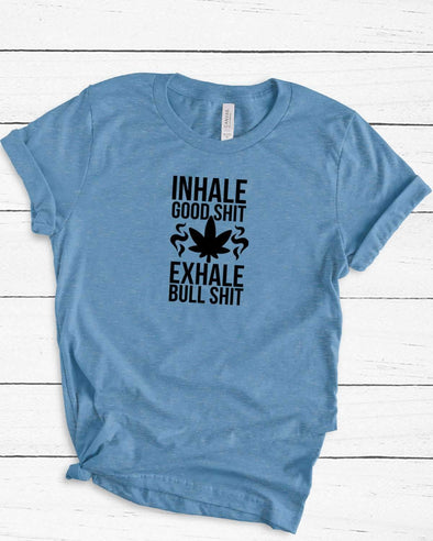 Inhale Good Shit - Unisex Crew Neck TShirt