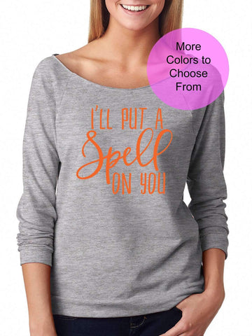 I'll Put A Spell On You - Super Cute Lightweight Slouchy 3/4 Long Sleeve Sweatshirt Shirt Adult Women's Halloween Tops Witch Fun Party Top Costume