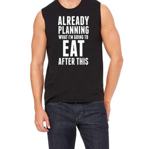 Already Planning What I'm Going To Eat After This - Men's Sleeveless Shirt Tank Top Funny Workout Exercise Gym Weight Lifting Gift