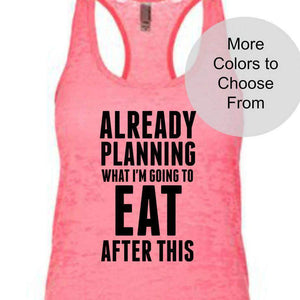 Already Planning What What I'm Going To Eat After This - Burnout Tank - Black Ink