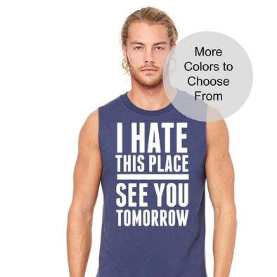 I Hate This Place See You Tomorrow - Men's Sleeveless Shirt