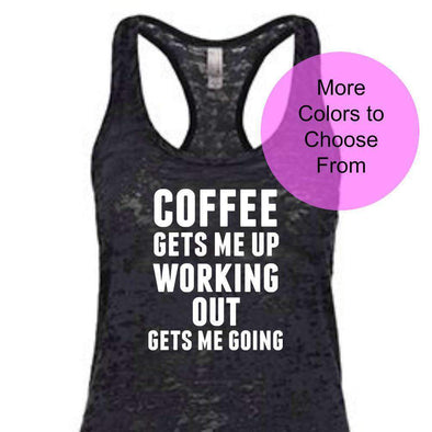 Coffee Gets Me Up Working Out Gets Me Going - Burnout Tank - White Ink