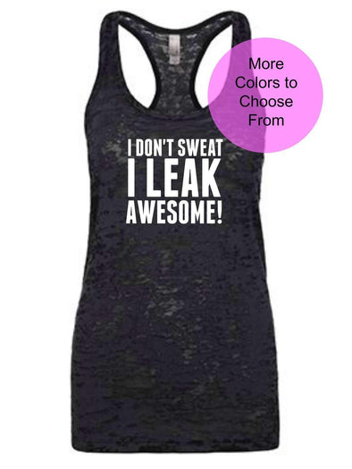 I Don't Sweat I Leak Awesome - Burnout Tank Top - White Ink
