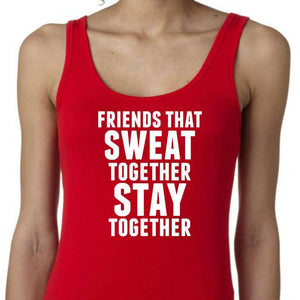Friends That Sweat Together Stay Together. Workout Tanks. Fitness Tank. Funny Workout Shirts. Exercise Shirts. Runny Tanks. Gift Work Out