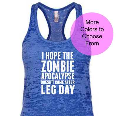 I Hope the Zombie Apocalypse Doesn't Come After Leg Day - Burnout Tank Top - White Ink