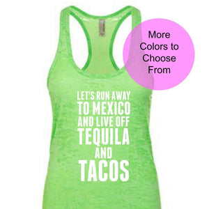Let's Run Away To Mexico And Live Off Tequila and Tacos. Funny Workout Shirts. Cute Beach Shirts. Destination Wedding Bachelorette Party