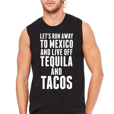 Let's Run Away to Mexico and Live Off Tequila and Tacos - Men's Sleeveless Shirt