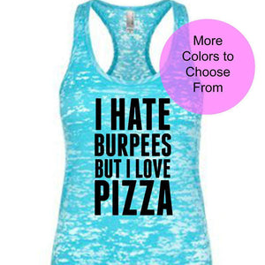 I Hate Burpees But I Love Pizza - Funny Workout Shirts. Funny Work Out Tank Tops. Exercise Fitness Workout Gym Weight Lifting Gift for Wife