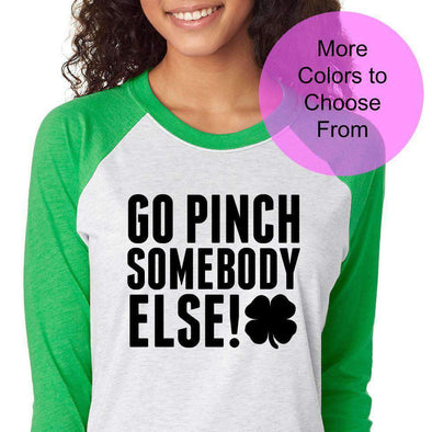Go Pinch Somebody Else Shirt Cute St Patricks Day St Saint Pattys Luck Lucky Irish Drinking Party Raglan Baseball 3/4 Sleeve Shirt Clover