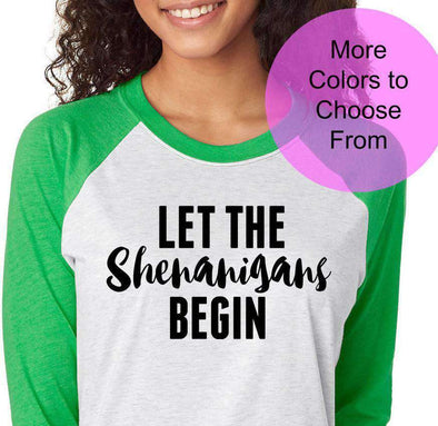 Let The Shenanigans Begin Shirt Cute St Patricks Day St Saint Pattys Luck Lucky Irish Drinking Party Raglan Baseball 3/4 Sleeve Shirt Top